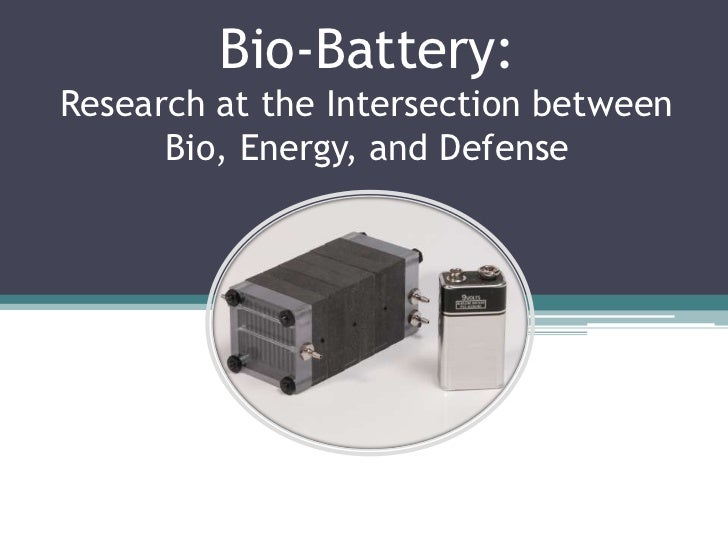 Bio-Battery:Research at the Intersection between      Bio, Energy, and Defense