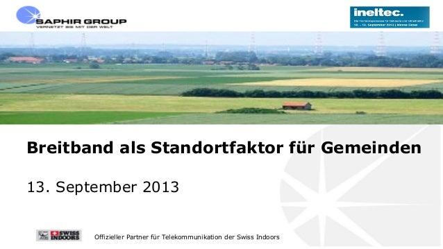 Offizieller Partner für Telekommunikation der Swiss Indoors Breitband als Standortfaktor für Gemeinden 13. September 2013