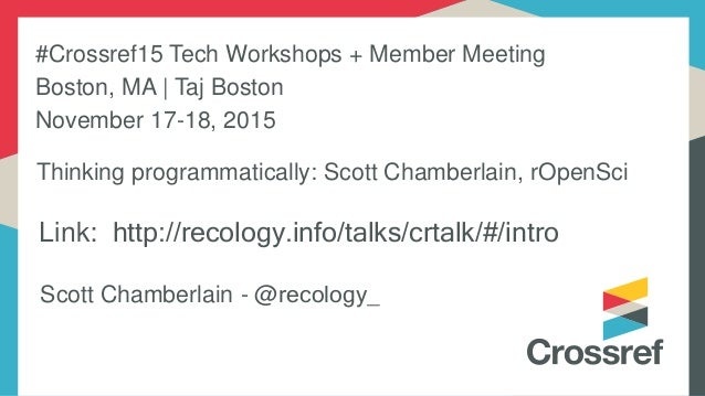 Link: http://recology.info/talks/crtalk/#/intro Scott Chamberlain - @recology_ Thinking programmatically: Scott Chamberlai...