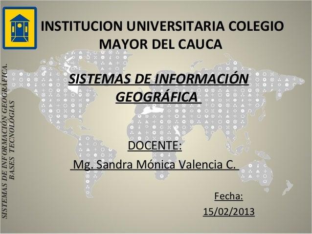 INSTITUCION UNIVERSITARIA COLEGIO                                              MAYOR DEL CAUCASISTEMAS DE INFORMACIÓN GEOG...