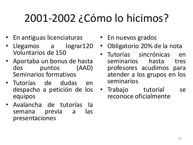 2001-2002 ¿Cómo lo hicimos? • En antiguas licenciaturas • Llegamos a lograr120 Voluntarios de 150 • Aportaba un bonus de h...