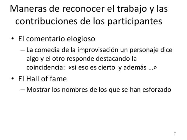 Maneras de reconocer el trabajo y las contribuciones de los participantes • El comentario elogioso – La comedia de la impr...