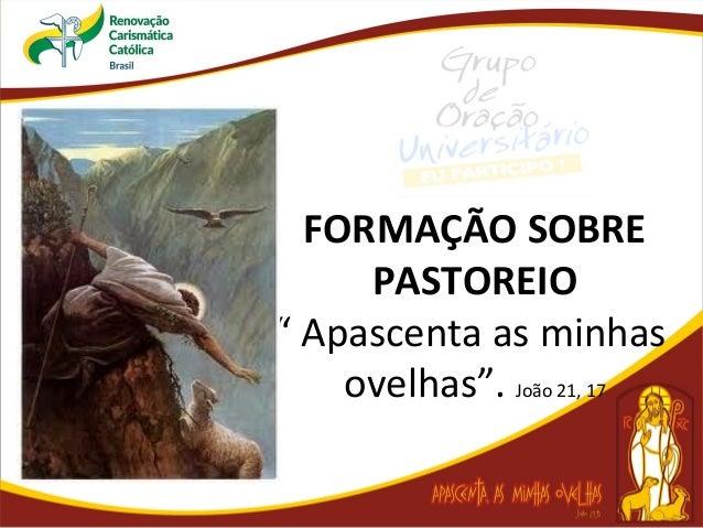 """FORMAÇÃO SOBRE PASTOREIO """" Apascenta as minhas ovelhas"""". João 21, 17"""