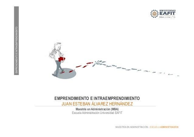 EMPRENDIMIENTOEINTRAEMPRENDIMIENTO MAESTRÍA EN ADMINISTRACIÓN - ESCUELA ADMINISTRACIÓN EMPRENDIMIENTO E INTRAEMPRENDIMIENT...
