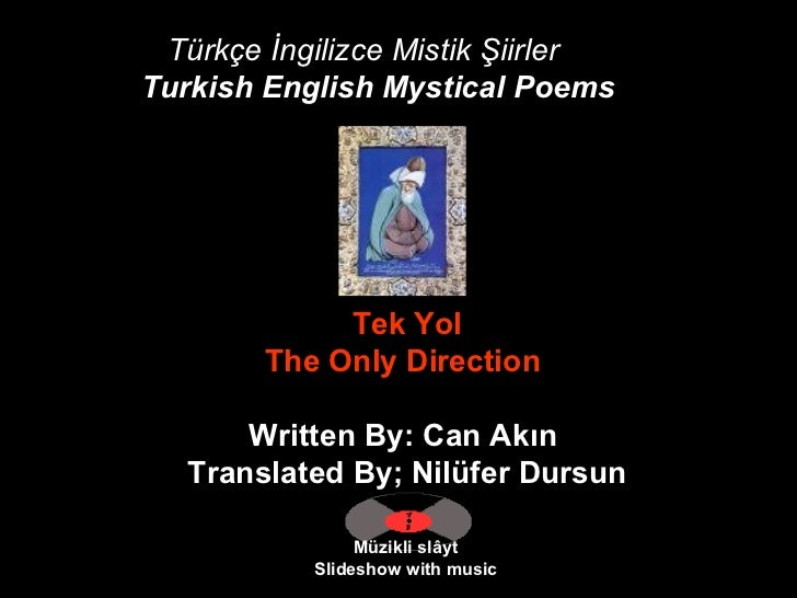 Türkçe İngilizce Mistik Şiirler Turkish English Mystical Poems   Müzikli slâyt Slideshow with music  Tek Yol  The Only Di...