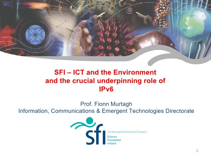 SFI – ICT and the Environment          and the crucial underpinning role of                           IPv6                ...