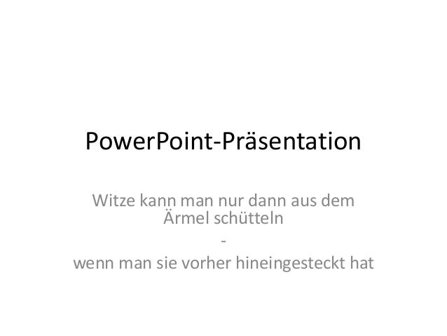 PowerPoint-Präsentation  Witze kann man nur dann aus dem           Ärmel schütteln                  -wenn man sie vorher h...