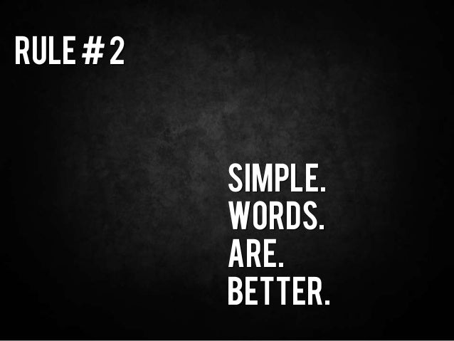 Rule#2 Simple. Words. Are. Better.