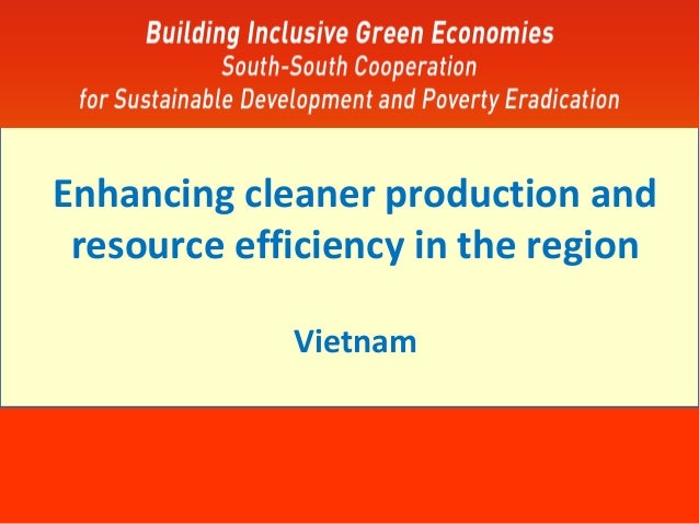 Enhancing cleaner production and resource efficiency in the region Vietnam