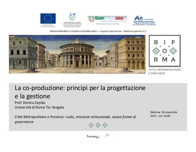 PON GOVERNANCE E AZIONI DI SISTEMA ASSE E – Capacità Istituzionale – Obiettivo Specifico 5.1 La co-produzione: principi pe...