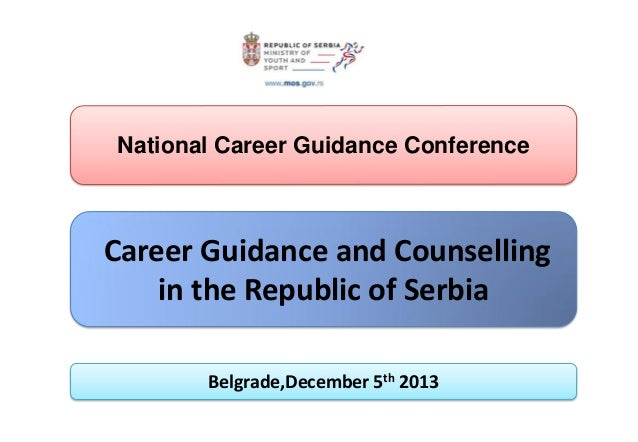 National Career Guidance Conference  Career Guidance and Counselling in the Republic of Serbia Belgrade,December 5th 2013