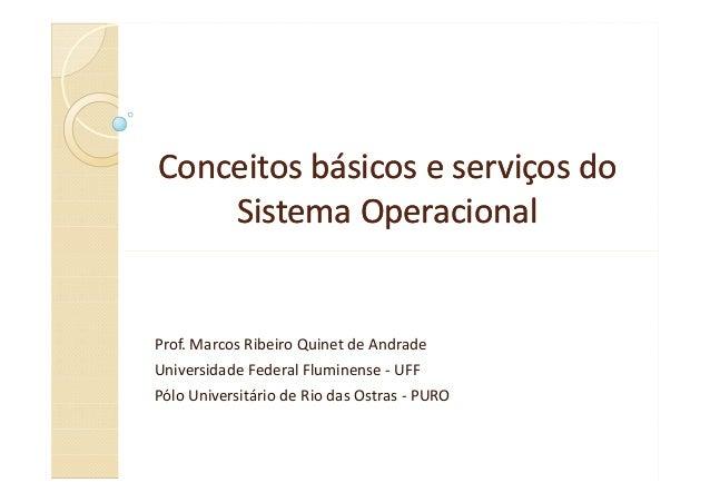Conceitos básicos e serviços doConceitos básicos e serviços do Sistema OperacionalSistema Operacional Prof. Marcos Ribeiro...