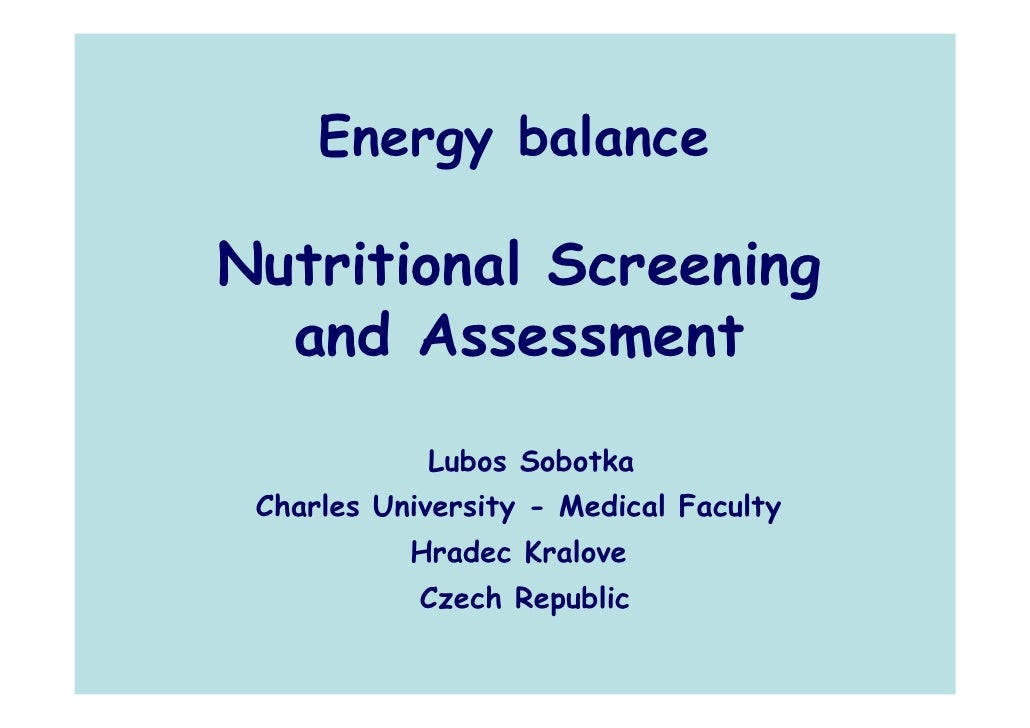 Energy balanceNutritional Screening  and Assessment            Lubos Sobotka Charles University - Medical Faculty         ...