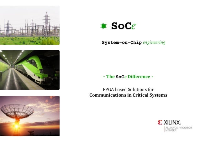 ‐ TheSoCe Difference ‐ FPGAbasedSolutionsfor CommunicationsinCriticalSystems System-on-Chip engineering SoCe