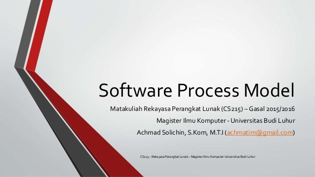 Software Process Model Matakuliah Rekayasa Perangkat Lunak (CS215) – Gasal 2015/2016 Magister Ilmu Komputer - Universitas ...