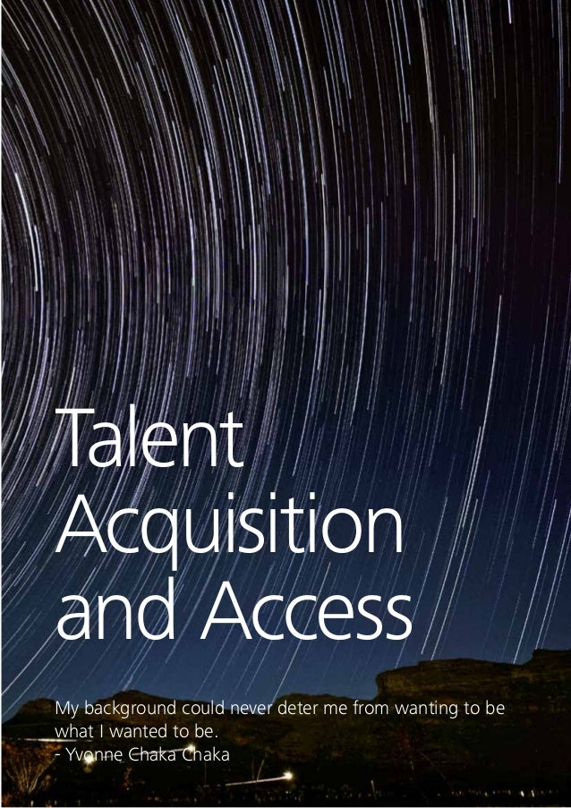 54 Talent Acquisition and Access Talent acquisition leaders tell us that more than 40 percent of all candidates now apply ...