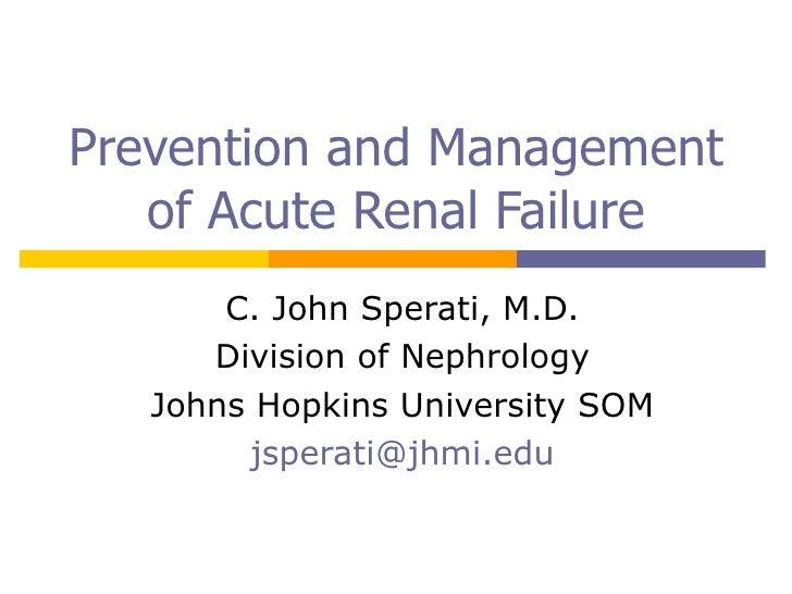 Prevention and Management of Acute Renal Failure C. John Sperati, M.D. Division of Nephrology Johns Hopkins University SOM...