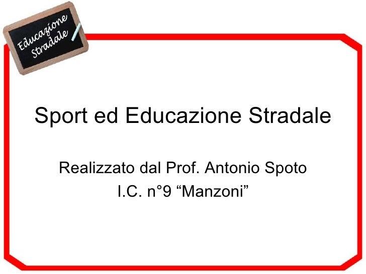 """Sport ed Educazione Stradale Realizzato dal Prof. Antonio Spoto I.C. n°9 """"Manzoni"""""""