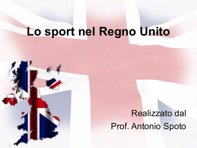 Lo sport nel Regno Unito Realizzato dal Prof. Antonio Spoto