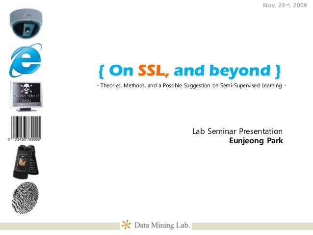 Nov. 23rd, 2009{ On SSL, and beyond }- Theories, Methods, and a Possible Suggestion on Semi-Supervised Learning -         ...