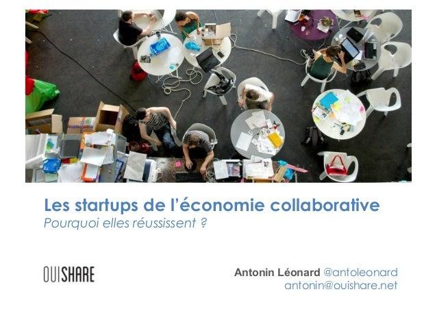 Les startups de l'économie collaborative Pourquoi elles réussissent ?  Antonin Léonard @antoleonard antonin@ouishare.net