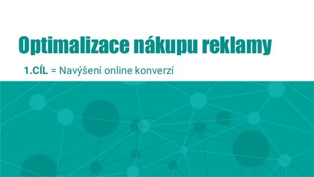 Optimalizace nákupu online reklamy Vstupní data pro optimalizační model NAVŠTÍVENÉ WEBY S REKLAMOU ČS KLIK ANGAŽOVANÁ NÁVŠ...