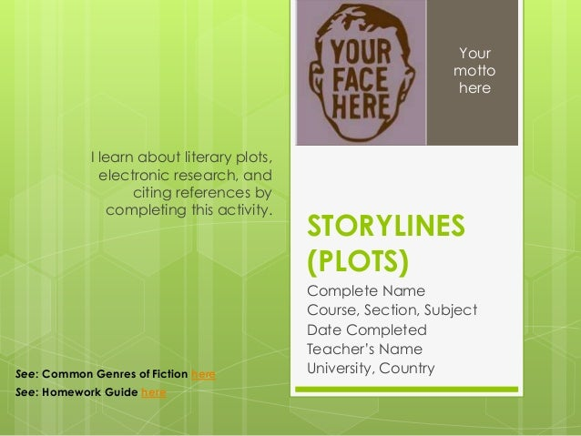STORYLINES (PLOTS) Complete Name Course, Section, Subject Date Completed Teacher's Name University, Country I learn about ...