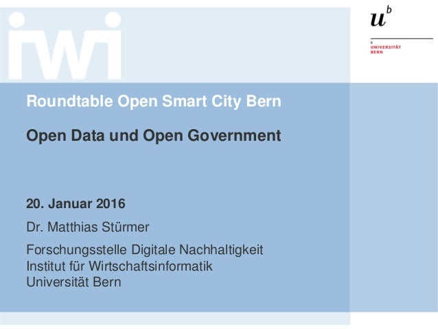 Roundtable Open Smart City Bern Open Data und Open Government 20. Januar 2016 Dr. Matthias Stürmer Forschungsstelle Digita...