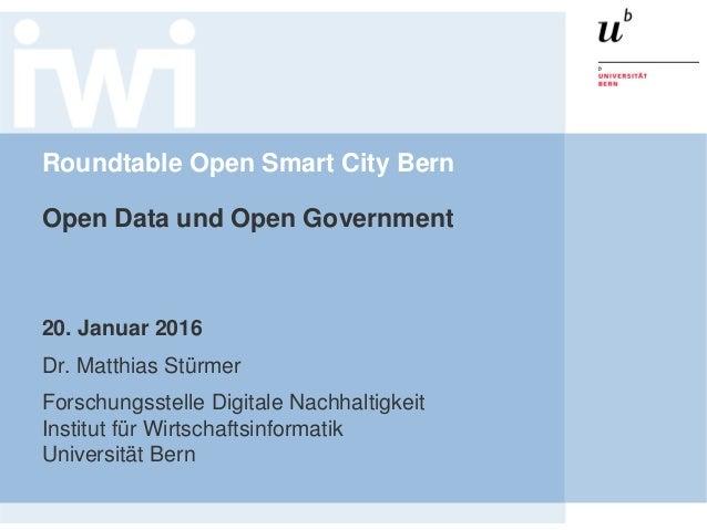 Roundtable Open Smart City Bern Open Data und Open Government 20. Januar 2016 Dr. Matthias Stürmer Forschungsstelle Digita...
