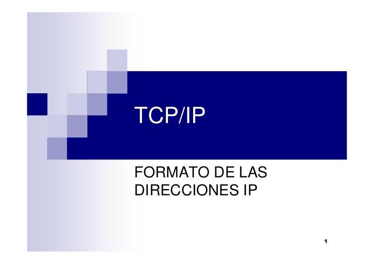 TCP/IP  FORMATO DE LAS DIRECCIONES IP                    1