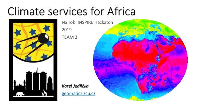 Climate services for Africa Nairobi INSPIRE Hackaton 2019 TEAM 2 Karel Jedlička geomatics.zcu.cz