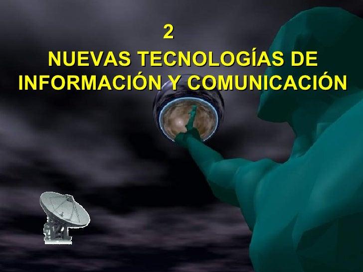 2    NUEVAS TECNOLOGÍAS DE INFORMACIÓN Y COMUNICACIÓN
