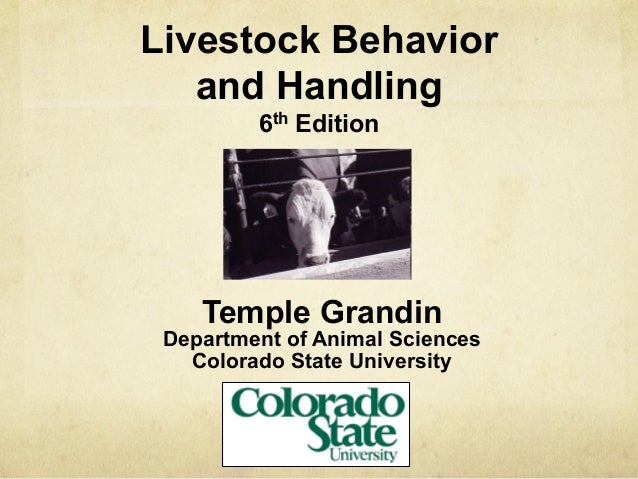 Livestock Behavior and Handling 6th Edition Temple Grandin Department of Animal Sciences Colorado State University