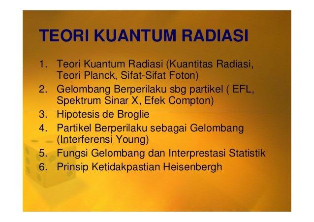 TEORI KUANTUM RADIASI 1. Teori Kuantum Radiasi (Kuantitas Radiasi, Teori Planck, Sifat-Sifat Foton) 2. Gelombang Berperila...