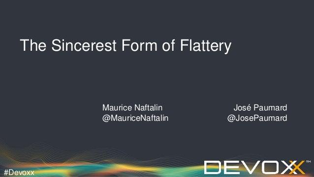 #Devoxx The Sincerest Form of Flattery Maurice Naftalin José Paumard @MauriceNaftalin @JosePaumard
