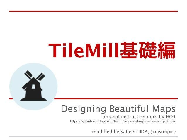 TileMill基礎編 Designing Beautiful Maps original instruction docs by HOT  https://github.com/hotosm/learnosm/wiki/English-Tea...
