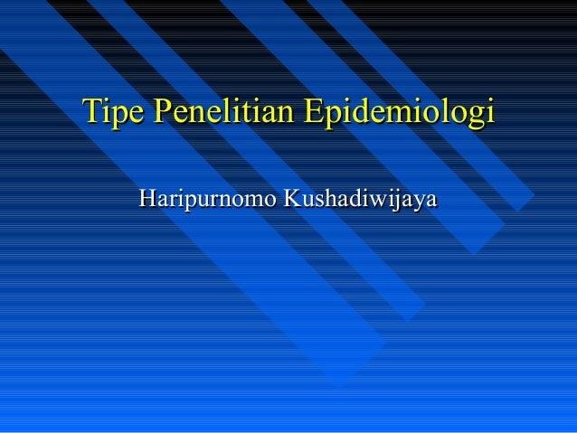 Tipe Penelitian EpidemiologiTipe Penelitian EpidemiologiHaripurnomo KushadiwijayaHaripurnomo Kushadiwijaya