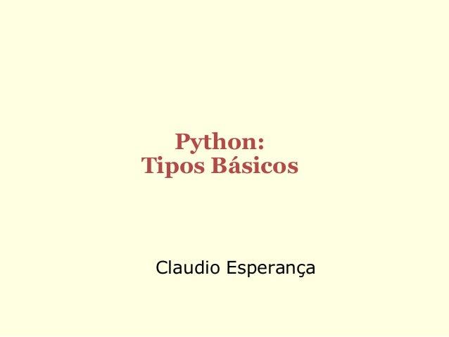 Python:Tipos Básicos Claudio Esperança