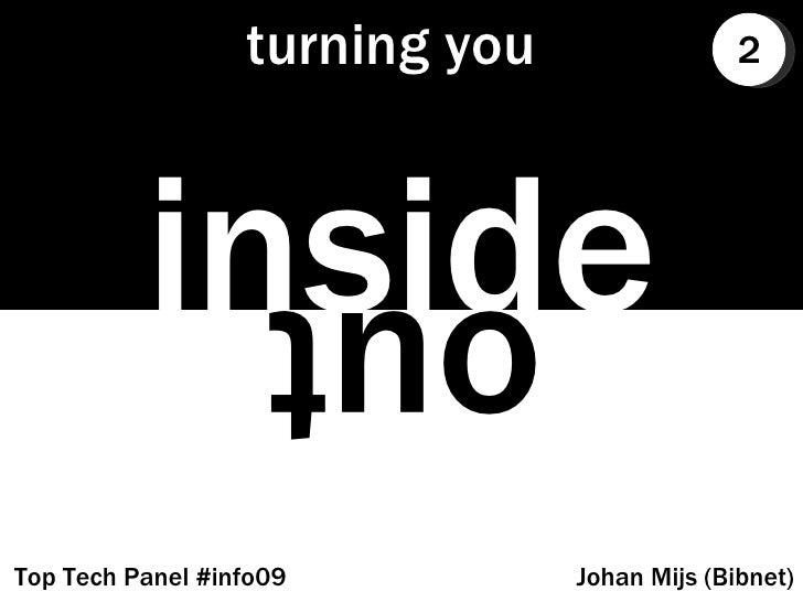 turning you inside out Johan Mijs (Bibnet) Top Tech Panel #info09 2