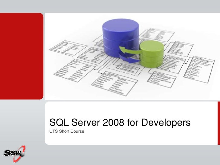 SQL Server 2008 for Developers<br />UTS Short Course<br />