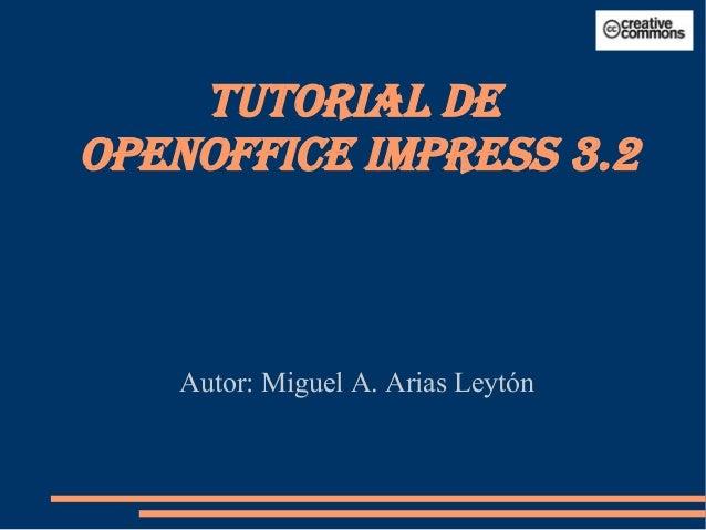 Autor: Miguel A. Arias Leytón TUTORIAL DE OPENOFFICE IMPRESS 3.2