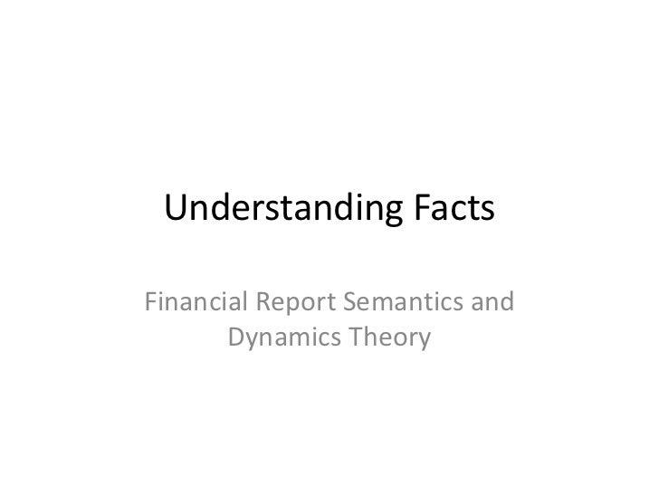 Understanding FactsFinancial Report Semantics and       Dynamics Theory