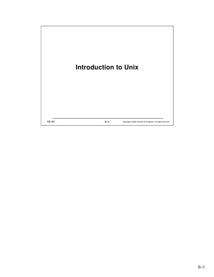 Introduction to Unix     CS 167            II–1   Copyright © 2006 Thomas W. Doeppner. All rights reserved.               ...