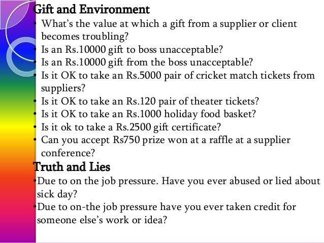 Gift and Environment • What's the value at which a gift from a supplier or client becomes troubling? • Is an Rs.10000 gift...