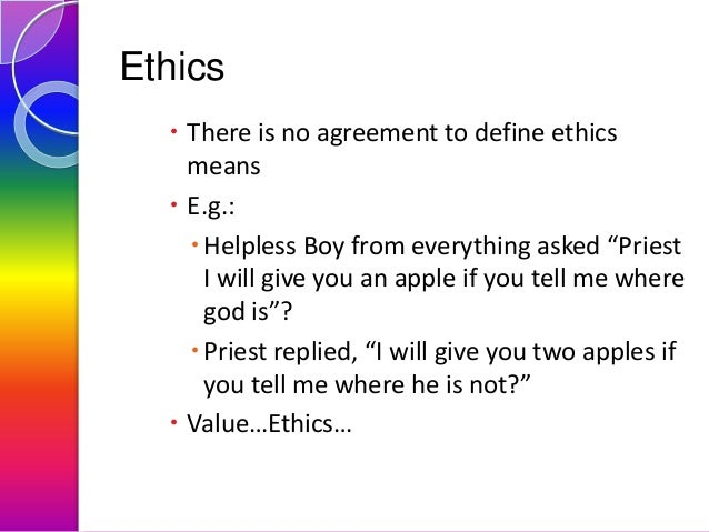 """Ethics  There is no agreement to define ethics means  E.g.:  Helpless Boy from everything asked """"Priest I will give you..."""