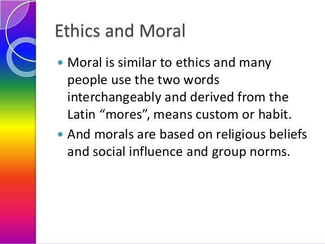 """Ethics and Moral Moral is similar to ethics and many people use the two words interchangeably and derived from the Latin """"..."""