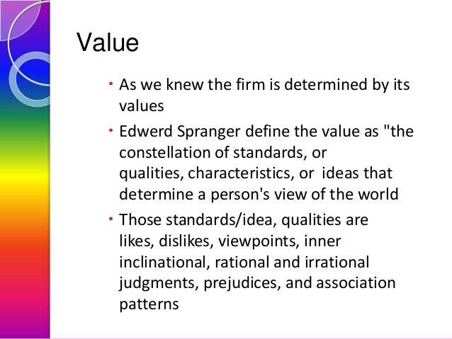 """Value  As we knew the firm is determined by its values  Edwerd Spranger define the value as """"the constellation of standa..."""