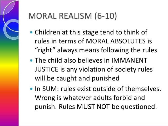 """MORAL REALISM (6-10) Children at this stage tend to think of rules in terms of MORAL ABSOLUTES is """"right"""" always means fol..."""