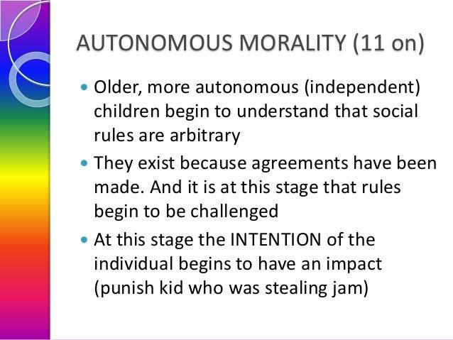 AUTONOMOUS MORALITY (11 on) Older, more autonomous (independent) children begin to understand that social rules are arbitr...