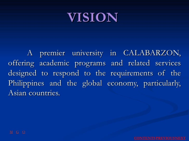VISION A premier university in CALABARZON, offering academic programs and related services designed to respond to the requ...